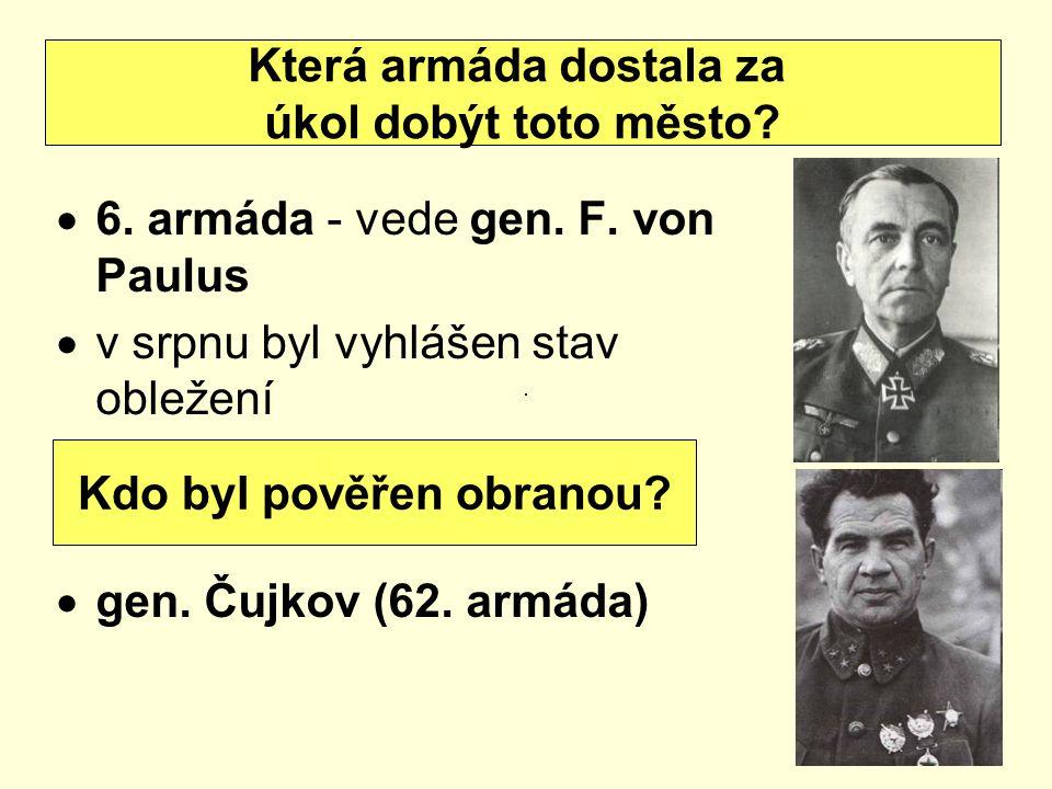 6. armáda - vede gen. F. von Paulus  v srpnu byl vyhlášen stav obležení  gen. Čujkov (62. armáda) Která armáda dostala za úkol dobýt toto město? K