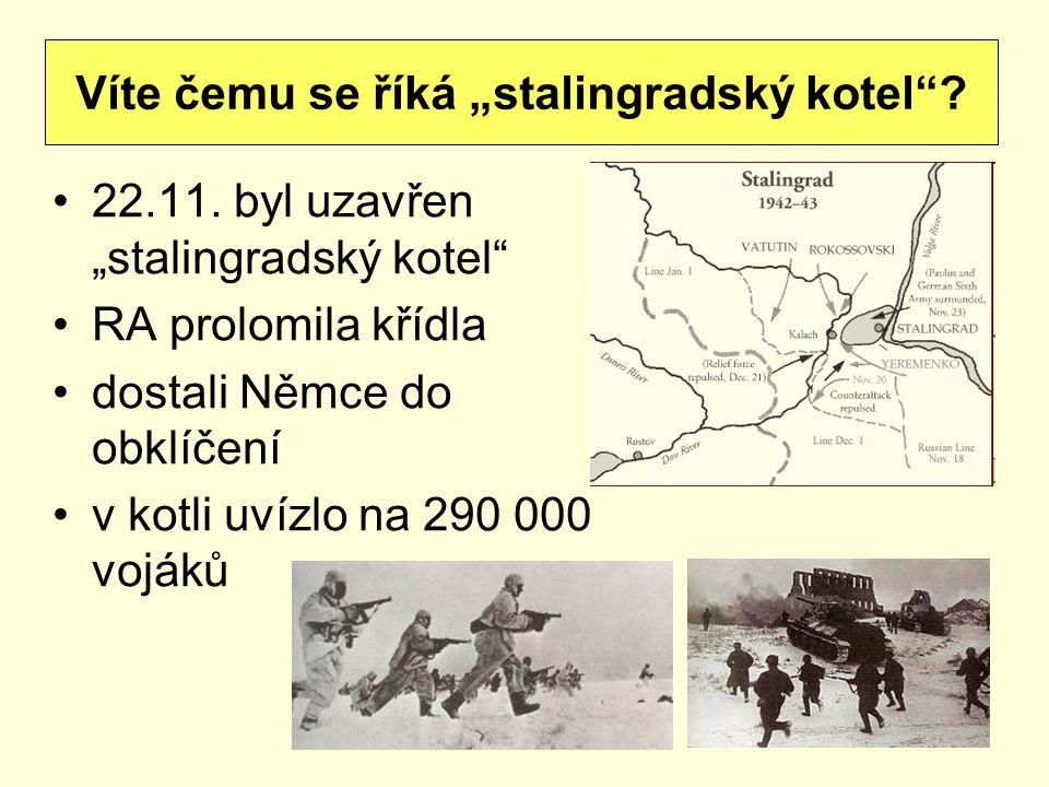 """22.11. byl uzavřen """"stalingradský kotel"""" RA prolomila křídla dostali Němce do obklíčení v kotli uvízlo na 290 000 vojáků Víte čemu se říká """"stalingrad"""