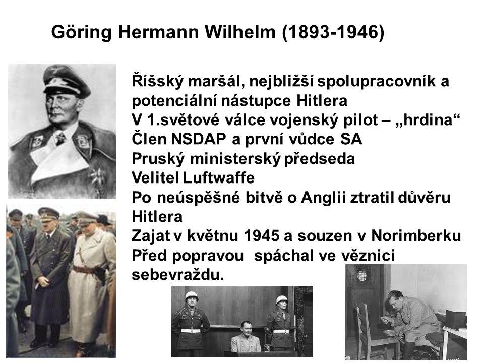 """Göring Hermann Wilhelm (1893-1946) Říšský maršál, nejbližší spolupracovník a potenciální nástupce Hitlera V 1.světové válce vojenský pilot – """"hrdina"""""""