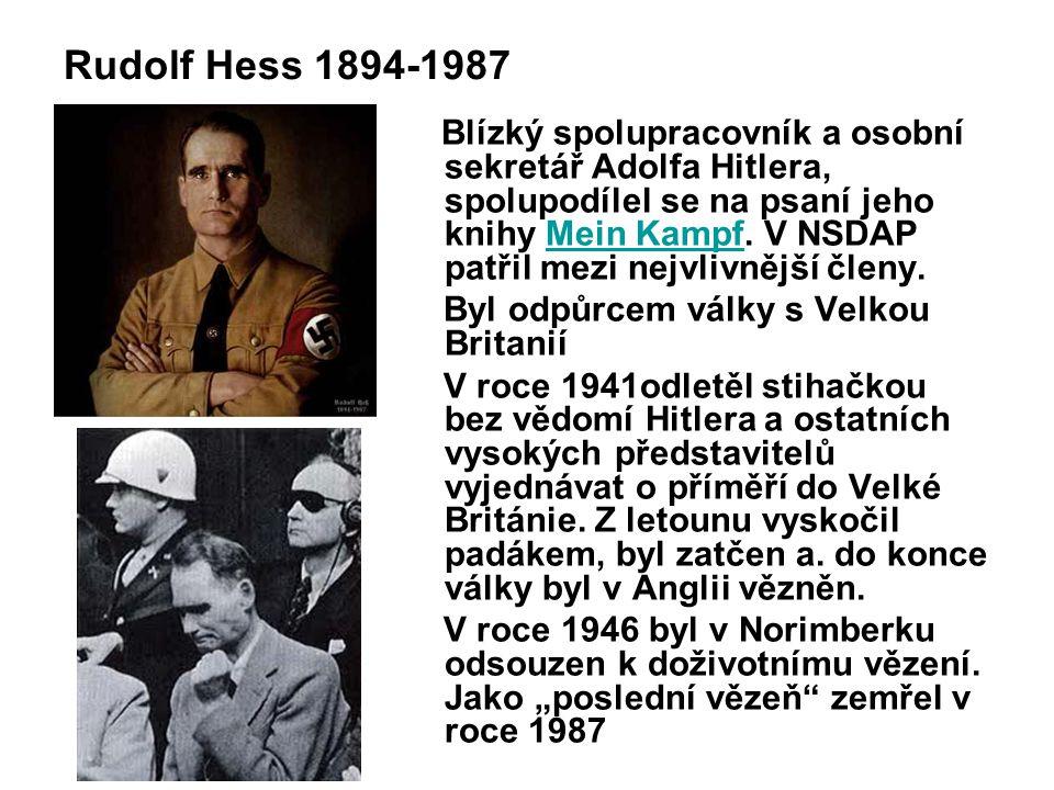 Rudolf Hess 1894-1987 Blízký spolupracovník a osobní sekretář Adolfa Hitlera, spolupodílel se na psaní jeho knihy Mein Kampf. V NSDAP patřil mezi nejv
