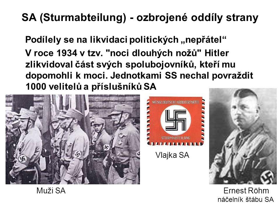 """SA (Sturmabteilung) - ozbrojené oddíly strany Podílely se na likvidaci politických """"nepřátel"""" V roce 1934 v tzv."""
