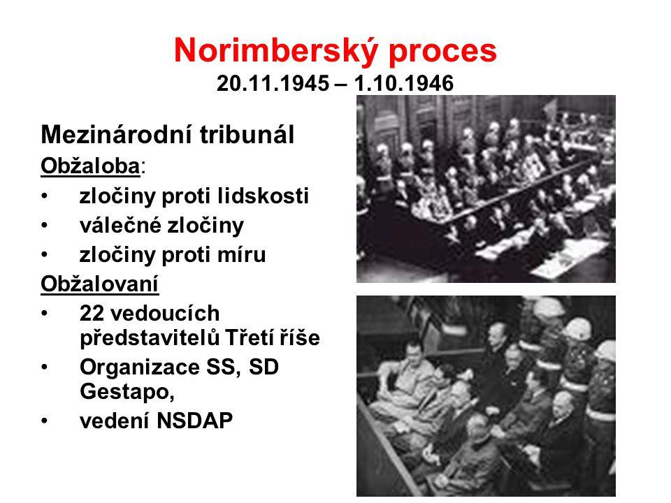 Norimberský proces 20.11.1945 – 1.10.1946 Mezinárodní tribunál Obžaloba: zločiny proti lidskosti válečné zločiny zločiny proti míru Obžalovaní 22 vedo