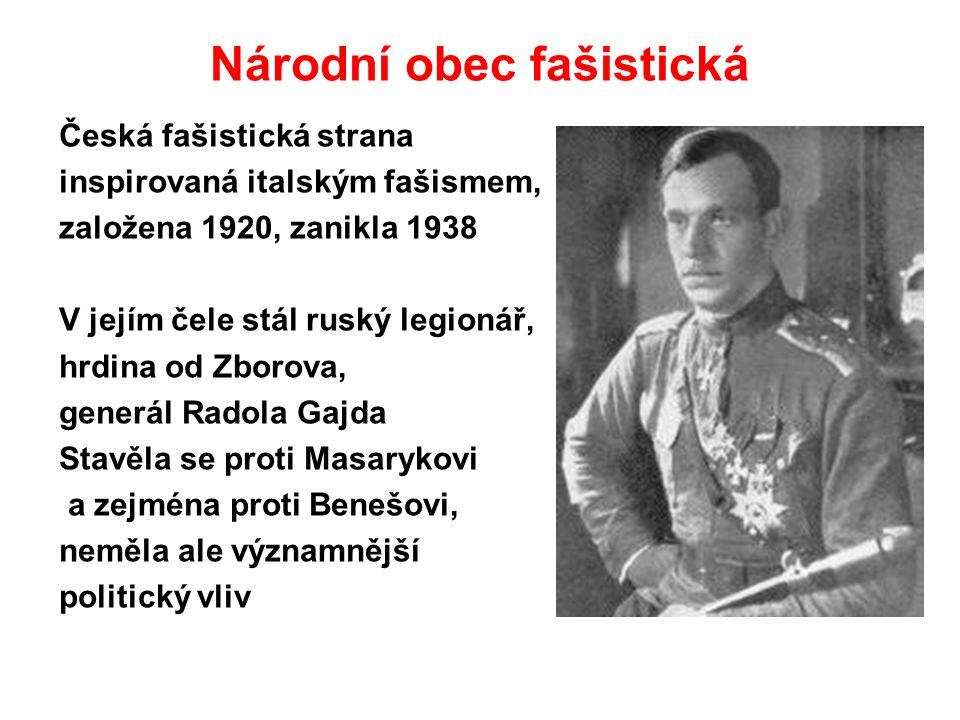 Národní obec fašistická Česká fašistická strana inspirovaná italským fašismem, založena 1920, zanikla 1938 V jejím čele stál ruský legionář, hrdina od