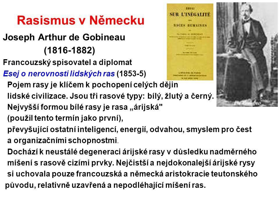 Rasismus v Německu Joseph Arthur de Gobineau (1816-1882) Francouzský spisovatel a diplomat Esej o nerovnosti lidských ras (1853-5) Pojem rasy je klíče