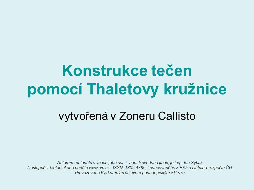 Konstrukce tečen pomocí Thaletovy kružnice vytvořená v Zoneru Callisto Autorem materiálu a všech jeho částí, není-li uvedeno jinak, je Ing. Jan Syblík