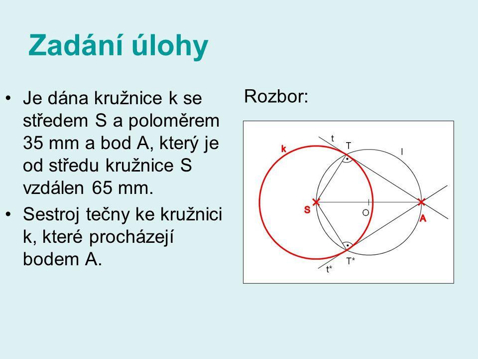 Zadání úlohy Je dána kružnice k se středem S a poloměrem 35 mm a bod A, který je od středu kružnice S vzdálen 65 mm. Sestroj tečny ke kružnici k, kter