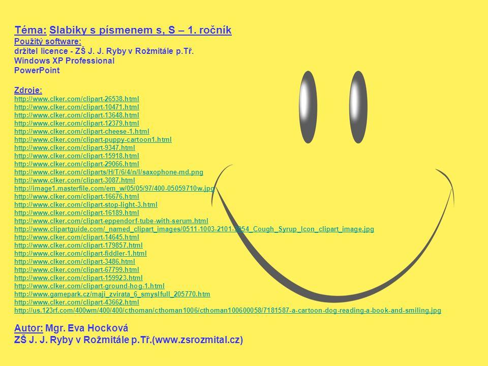 Téma: Slabiky s písmenem s, S – 1. ročník Použitý software: držitel licence - ZŠ J.