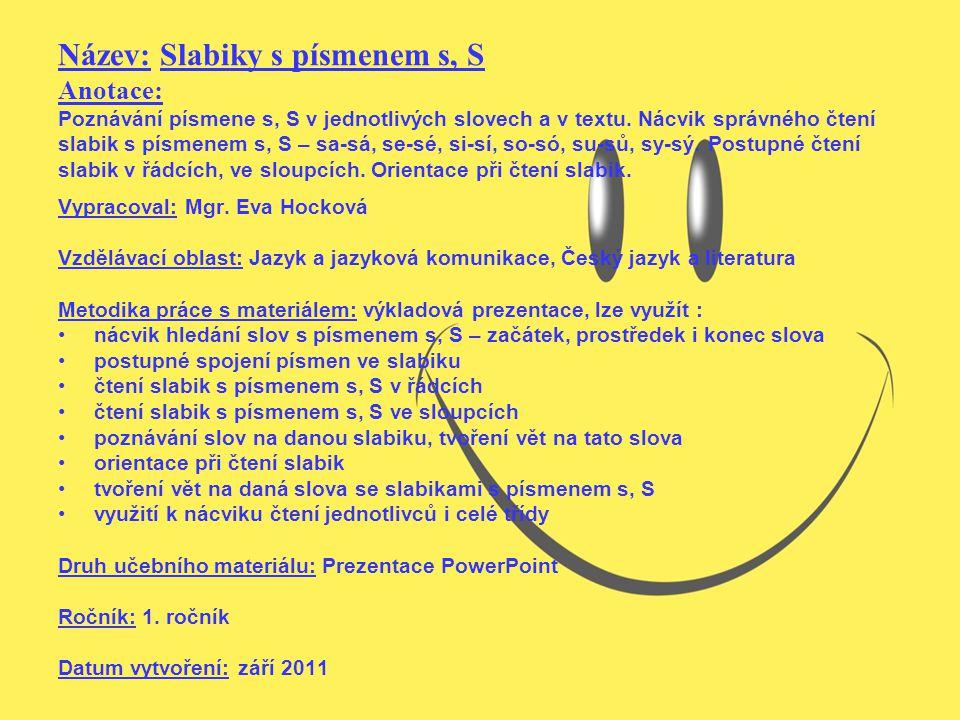 Název: Slabiky s písmenem s, S Anotace: Poznávání písmene s, S v jednotlivých slovech a v textu.