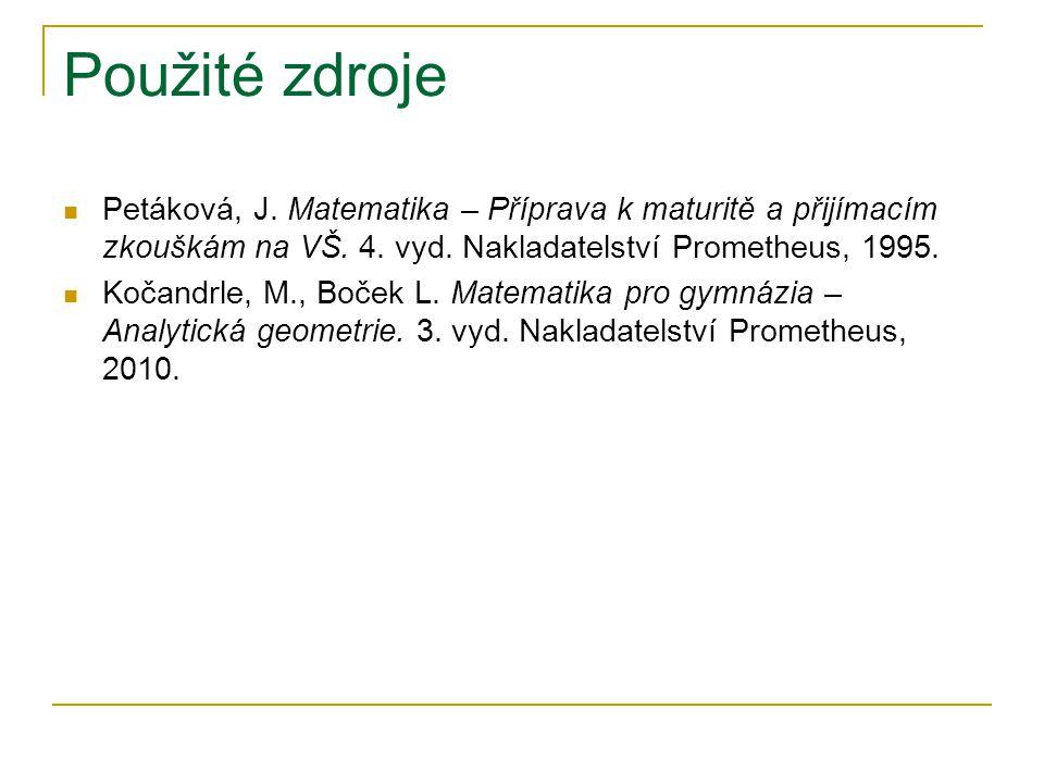 Použité zdroje Petáková, J.Matematika – Příprava k maturitě a přijímacím zkouškám na VŠ.