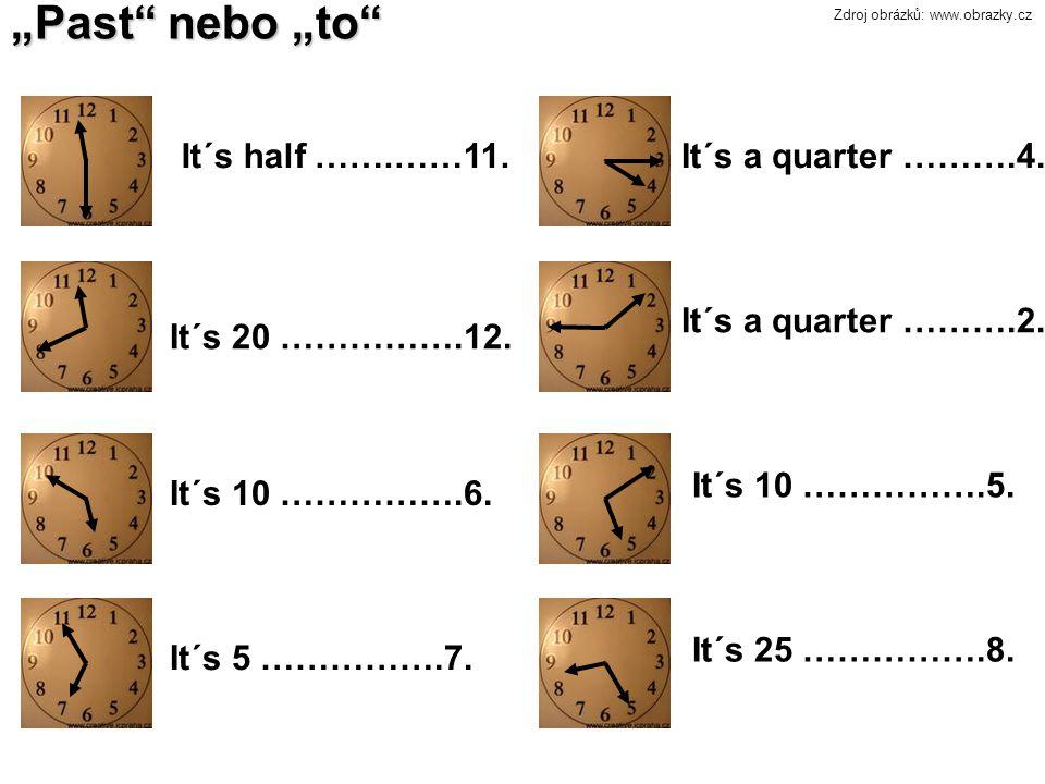 """""""Past"""" nebo """"to"""" Zdroj obrázků: www.obrazky.cz It´s half …….……11.It´s a quarter ……….4. It´s a quarter ……….2. It´s 20 …………….12. It´s 10 …………….6. It´s 5"""