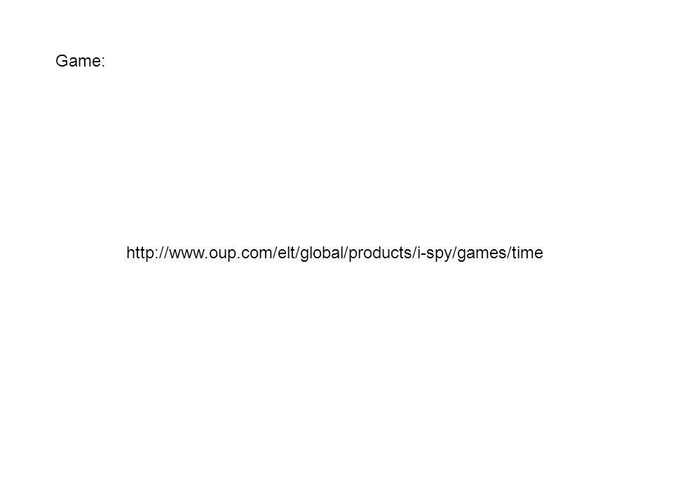 http://www.oup.com/elt/global/products/i-spy/games/time Game: