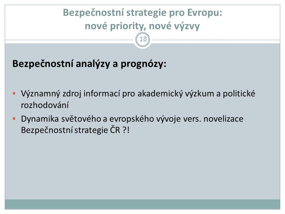 Bezpečnostní strategie pro Evropu: nové priority, nové výzvy Bezpečnostní analýzy a prognózy:  Významný zdroj informací pro akademický výzkum a politické rozhodování  Dynamika světového a evropského vývoje vers.