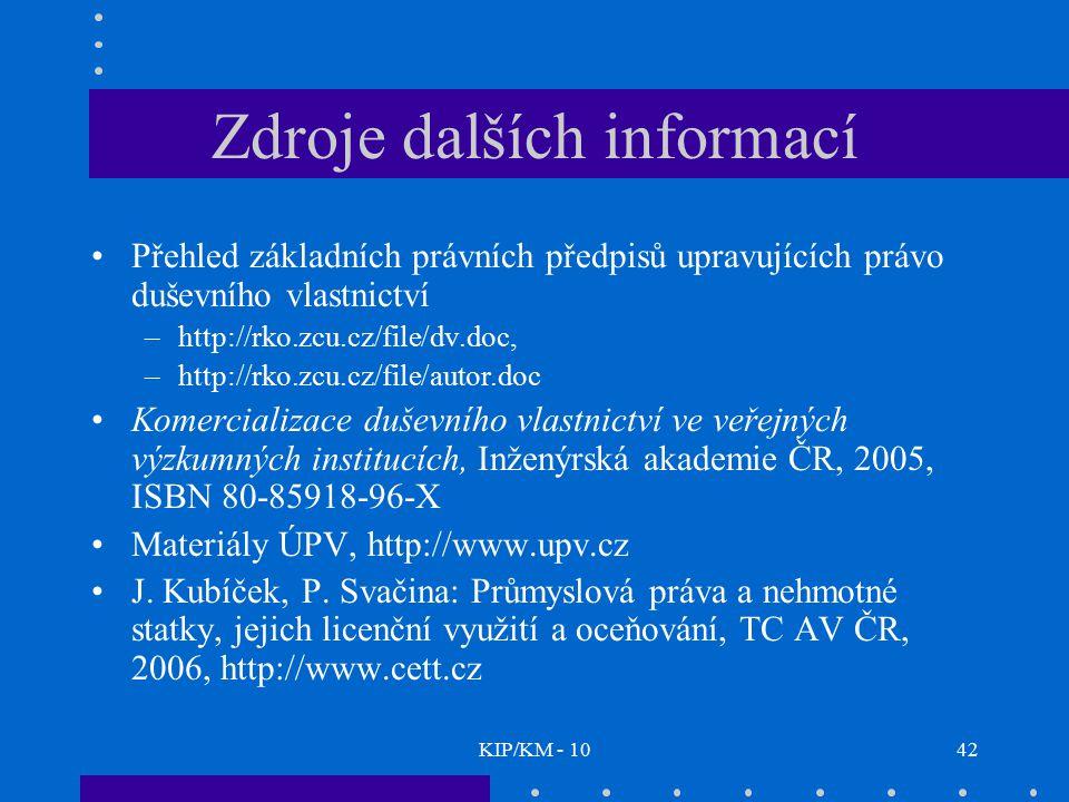 KIP/KM - 1042 Zdroje dalších informací Přehled základních právních předpisů upravujících právo duševního vlastnictví –http://rko.zcu.cz/file/dv.doc, –