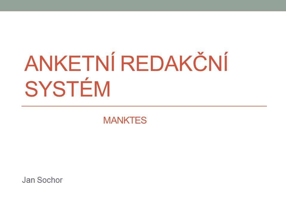 ANKETNÍ REDAKČNÍ SYSTÉM Jan Sochor MANKTES