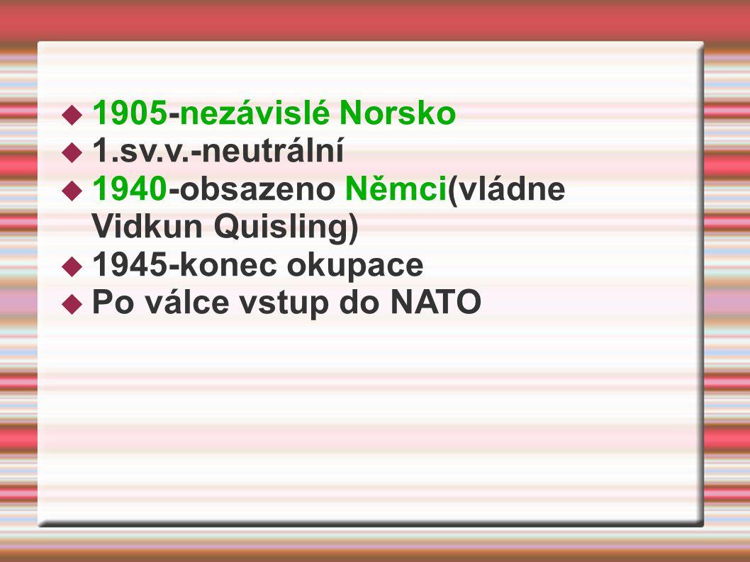  1905-nezávislé Norsko  1.sv.v.-neutrální  1940-obsazeno Němci(vládne Vidkun Quisling)  1945-konec okupace  Po válce vstup do NATO