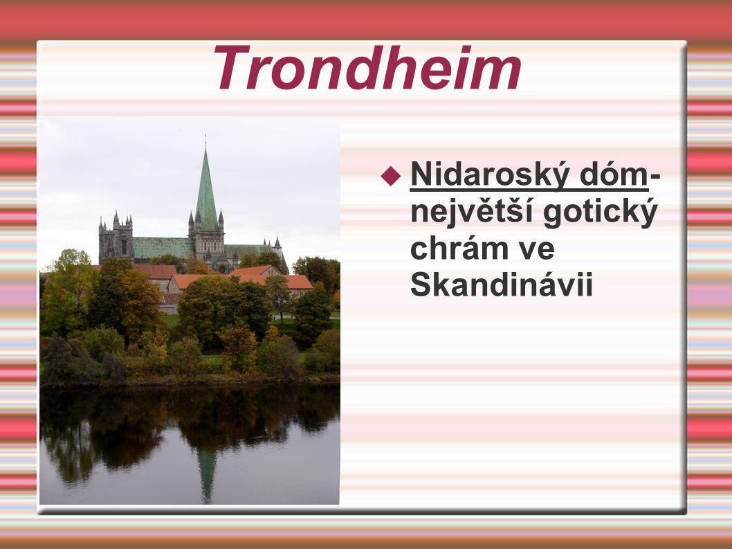 Trondheim  Nidaroský dóm- největší gotický chrám ve Skandinávii