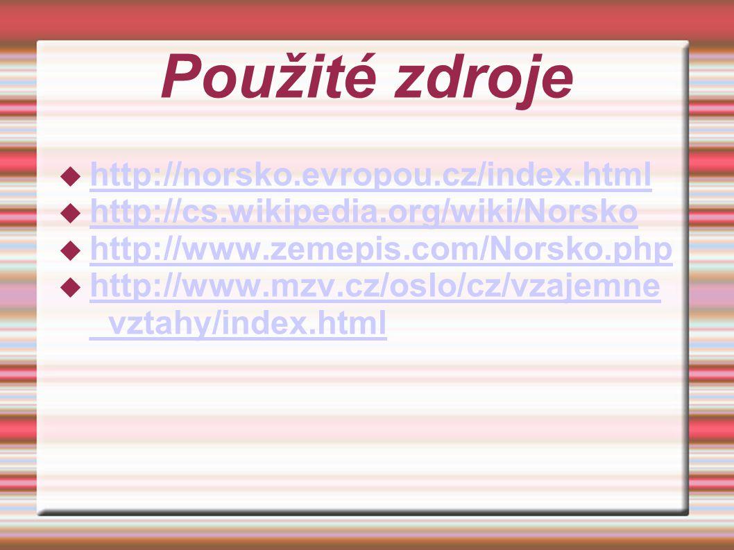 Použité zdroje  http://norsko.evropou.cz/index.html http://norsko.evropou.cz/index.html  http://cs.wikipedia.org/wiki/Norsko http://cs.wikipedia.org/wiki/Norsko  http://www.zemepis.com/Norsko.php http://www.zemepis.com/Norsko.php  http://www.mzv.cz/oslo/cz/vzajemne _vztahy/index.html http://www.mzv.cz/oslo/cz/vzajemne _vztahy/index.html