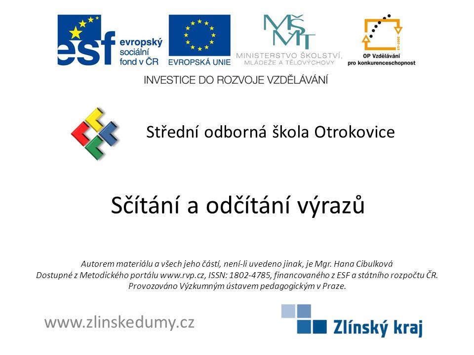 Sčítání a odčítání výrazů Střední odborná škola Otrokovice www.zlinskedumy.cz Autorem materiálu a všech jeho částí, není-li uvedeno jinak, je Mgr.