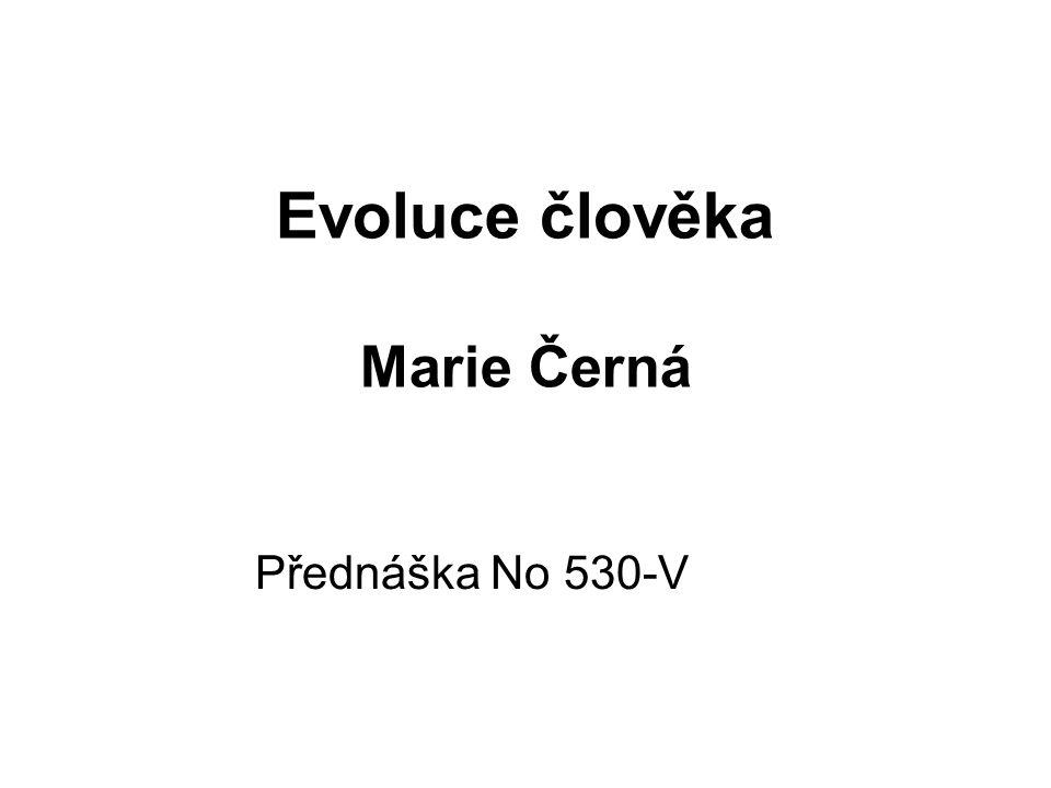 Evoluce člověka Marie Černá Přednáška No 530-V