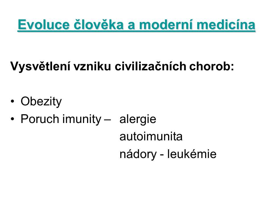 Evoluce člověka a moderní medicína Vysvětlení vzniku civilizačních chorob: Obezity Poruch imunity – alergie autoimunita nádory - leukémie