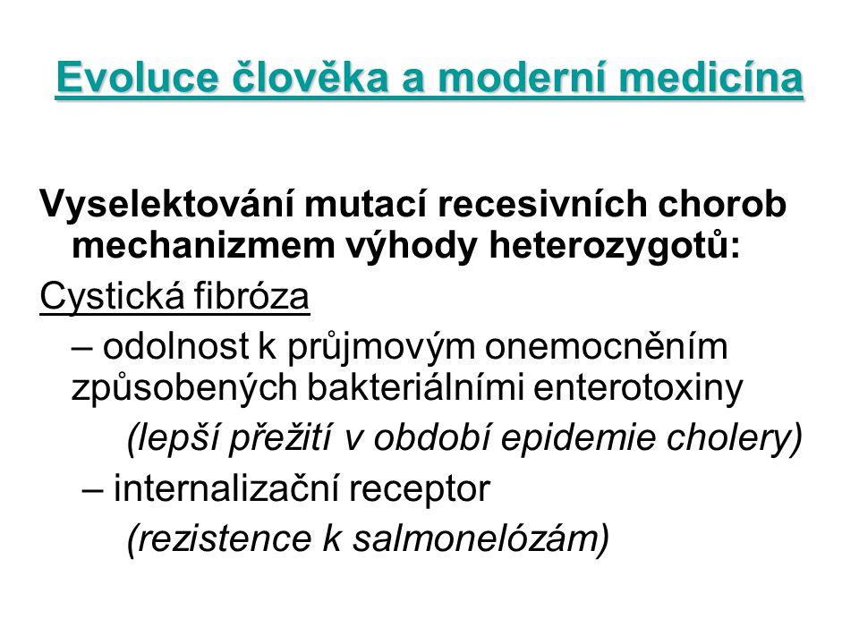 Evoluce člověka a moderní medicína Vyselektování mutací recesivních chorob mechanizmem výhody heterozygotů: Cystická fibróza – odolnost k průjmovým on