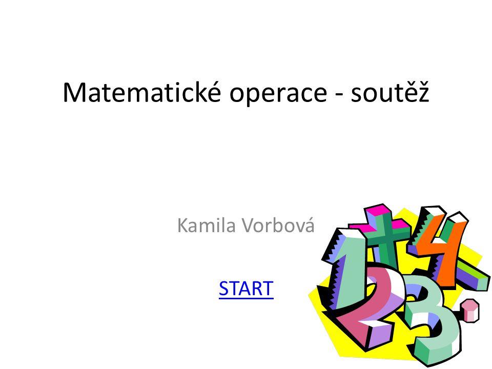 Matematické operace - soutěž Kamila Vorbová START
