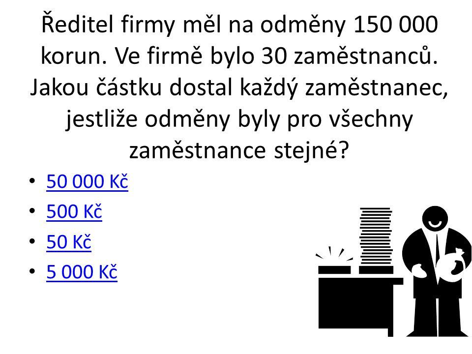 Ředitel firmy měl na odměny 150 000 korun. Ve firmě bylo 30 zaměstnanců. Jakou částku dostal každý zaměstnanec, jestliže odměny byly pro všechny zaměs