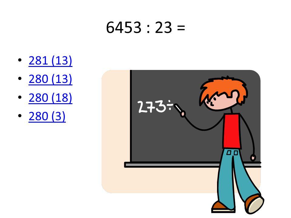 6453 : 23 = 281 (13) 280 (13) 280 (18) 280 (3)