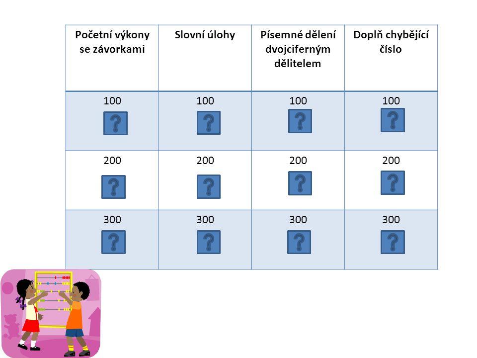 Početní výkony se závorkami Slovní úlohyPísemné dělení dvojciferným dělitelem Doplň chybějící číslo 100 200 300