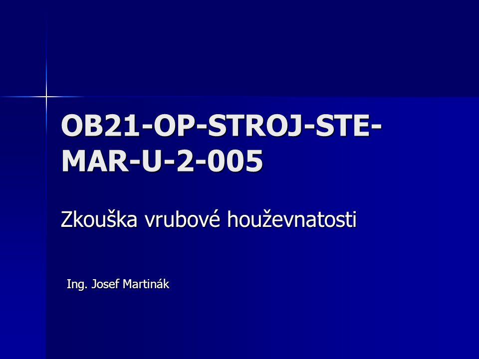 OB21-OP-STROJ-STE- MAR-U-2-005 Zkouška vrubové houževnatosti Ing. Josef Martinák