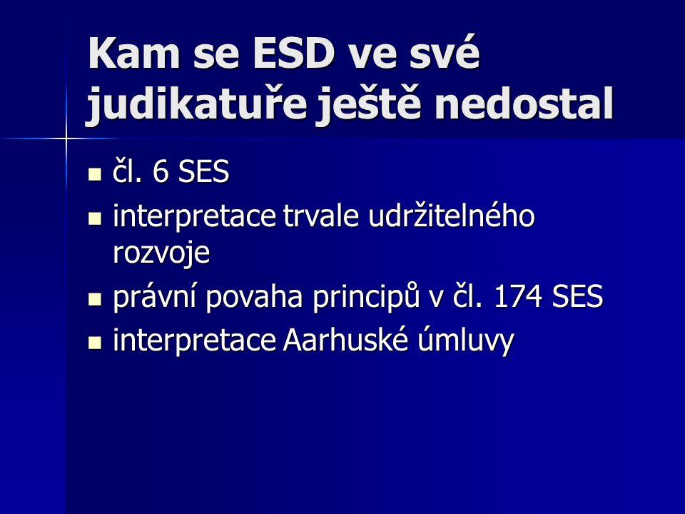 Kam se ESD ve své judikatuře ještě nedostal čl. 6 SES čl. 6 SES interpretace trvale udržitelného rozvoje interpretace trvale udržitelného rozvoje práv
