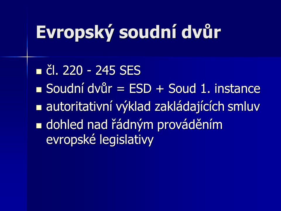 Evropský soudní dvůr čl. 220 - 245 SES čl. 220 - 245 SES Soudní dvůr = ESD + Soud 1.