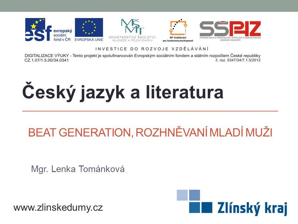 BEAT GENERATION, ROZHNĚVANÍ MLADÍ MUŽI Mgr. Lenka Tománková Český jazyk a literatura www.zlinskedumy.cz
