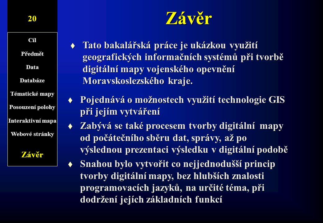 Závěr 11/1 t Tato bakalářská práce je ukázkou využití geografických informačních systémů při tvorbě digitální mapy vojenského opevnění Moravskoslezské