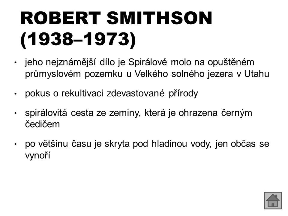 ROBERT SMITHSON (1938–1973) jeho nejznámější dílo je Spirálové molo na opuštěném průmyslovém pozemku u Velkého solného jezera v Utahu pokus o rekultiv