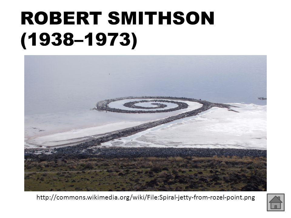 ROBERT SMITHSON (1938–1973) http://commons.wikimedia.org/wiki/File:Spiral-jetty-from-rozel-point.png