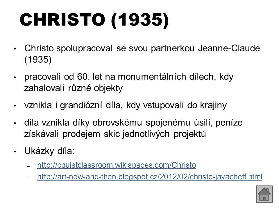 CHRISTO (1935) Christo spolupracoval se svou partnerkou Jeanne-Claude (1935) pracovali od 60. let na monumentálních dílech, kdy zahalovali různé objek