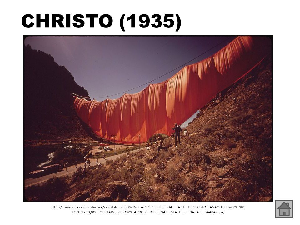 CHRISTO (1935) http://commons.wikimedia.org/wiki/File:BILLOWING_ACROSS_RIFLE_GAP,_ARTIST_CHRISTO_JAVACHEFF%27S_SIX- TON_$700,000_CURTAIN_BILLOWS_ACROS