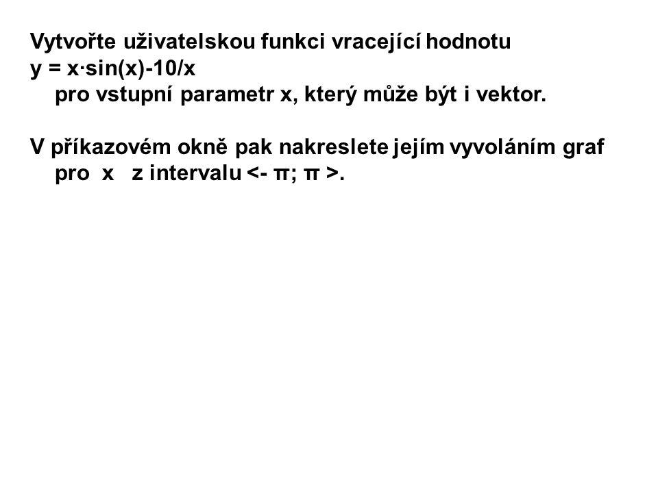 Vytvořte uživatelskou funkci vracející hodnotu y = x·sin(x)-10/x pro vstupní parametr x, který může být i vektor.