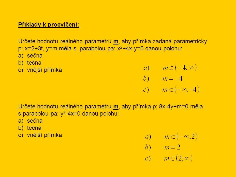 Příklady k procvičení: Určete hodnotu reálného parametru m, aby přímka zadaná parametricky p: x=2+3t, y=m měla s parabolou pa: x 2 +4x-y=0 danou poloh