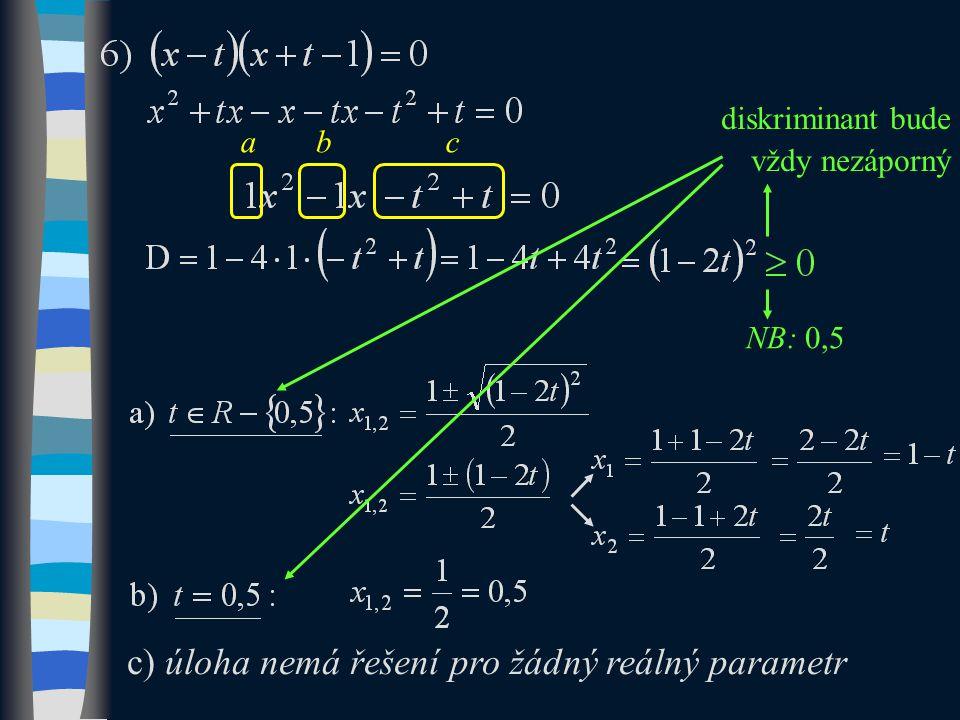abc diskriminant bude vždy nezáporný NB: 0,5 c) úloha nemá řešení pro žádný reálný parametr