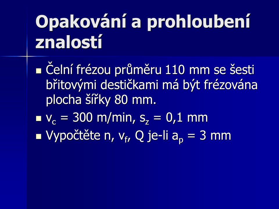 Opakování a prohloubení znalostí Čelní frézou průměru 110 mm se šesti břitovými destičkami má být frézována plocha šířky 80 mm.