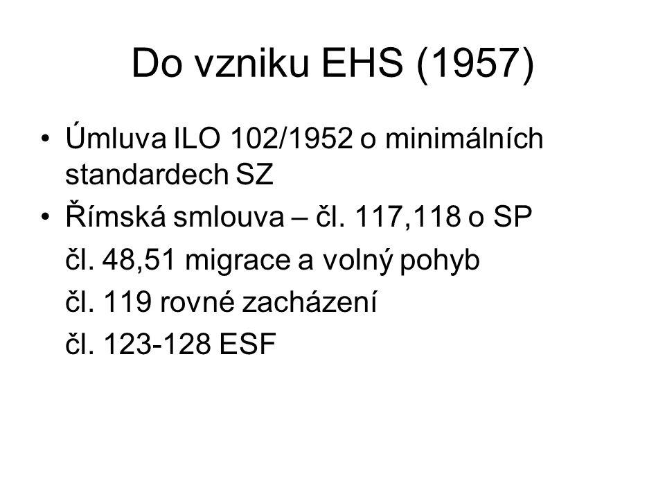 Do vzniku EU (57-93) 1961 Evropská sociální charta (sociální práva – práce a mzda, kolektivní vyjednávání, sociální ochrana, rodina, zdraví) 70.