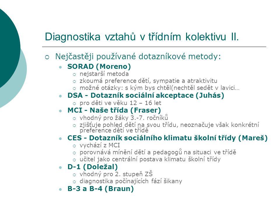 Diagnostika vztahů v třídním kolektivu II.  Nejčastěji používané dotazníkové metody: SORAD (Moreno)  nejstarší metoda  zkoumá preference dětí, symp