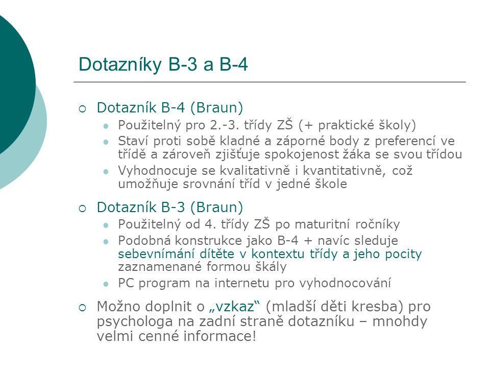 Dotazníky B-3 a B-4  Dotazník B-4 (Braun) Použitelný pro 2.-3. třídy ZŠ (+ praktické školy) Staví proti sobě kladné a záporné body z preferencí ve tř