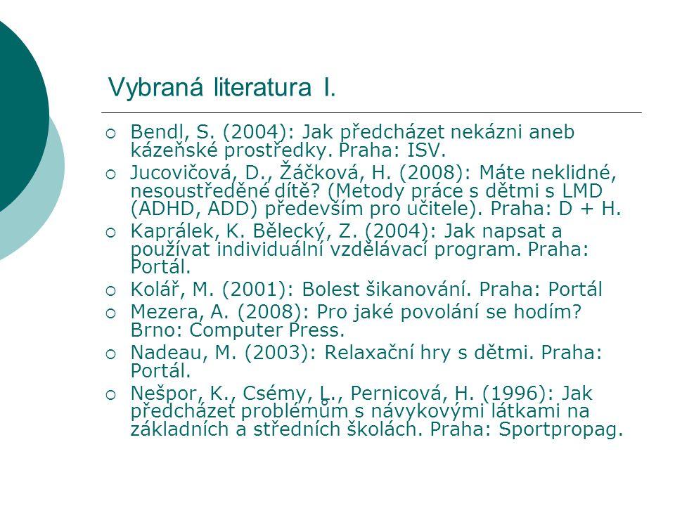 Vybraná literatura I.  Bendl, S. (2004): Jak předcházet nekázni aneb kázeňské prostředky. Praha: ISV.  Jucovičová, D., Žáčková, H. (2008): Máte nekl