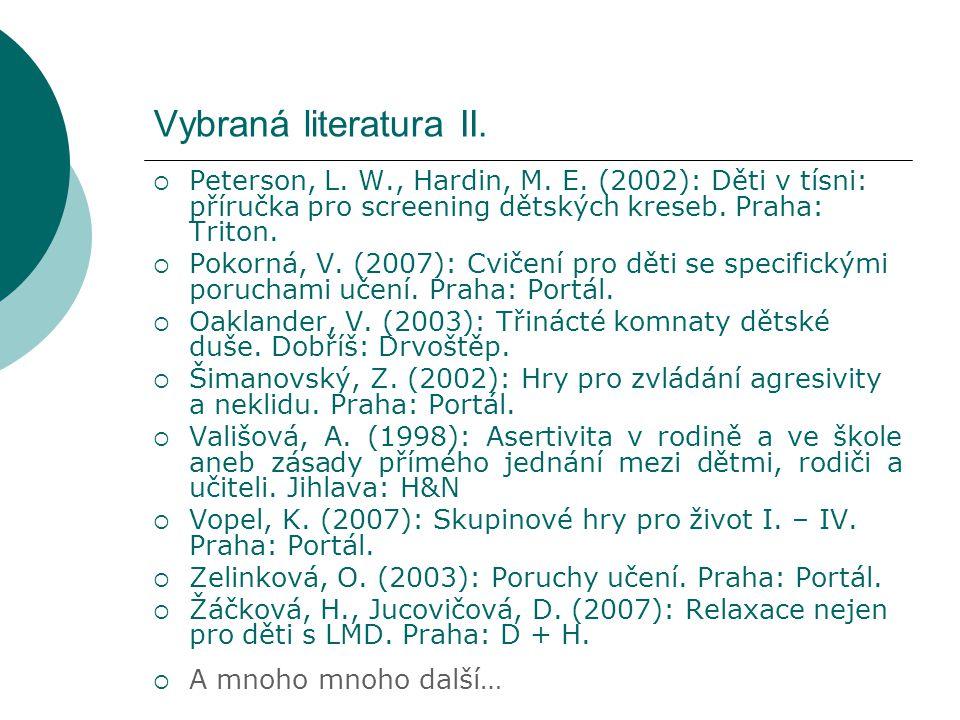 Vybraná literatura II.  Peterson, L. W., Hardin, M. E. (2002): Děti v tísni: příručka pro screening dětských kreseb. Praha: Triton.  Pokorná, V. (20