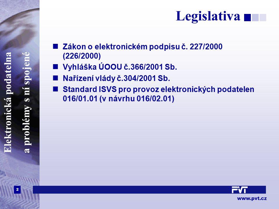 2 www.pvt.cz Elektronická podatelna a problémy s ní spojené Legislativa Zákon o elektronickém podpisu č. 227/2000 (226/2000) Vyhláška ÚOOU č.366/2001