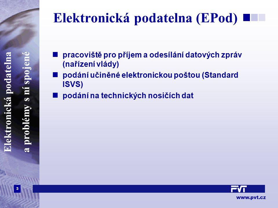 3 www.pvt.cz Elektronická podatelna a problémy s ní spojené Elektronická podatelna (EPod) pracoviště pro příjem a odesílání datových zpráv (nařízení vlády) podání učiněné elektronickou poštou (Standard ISVS) podání na technických nosičích dat