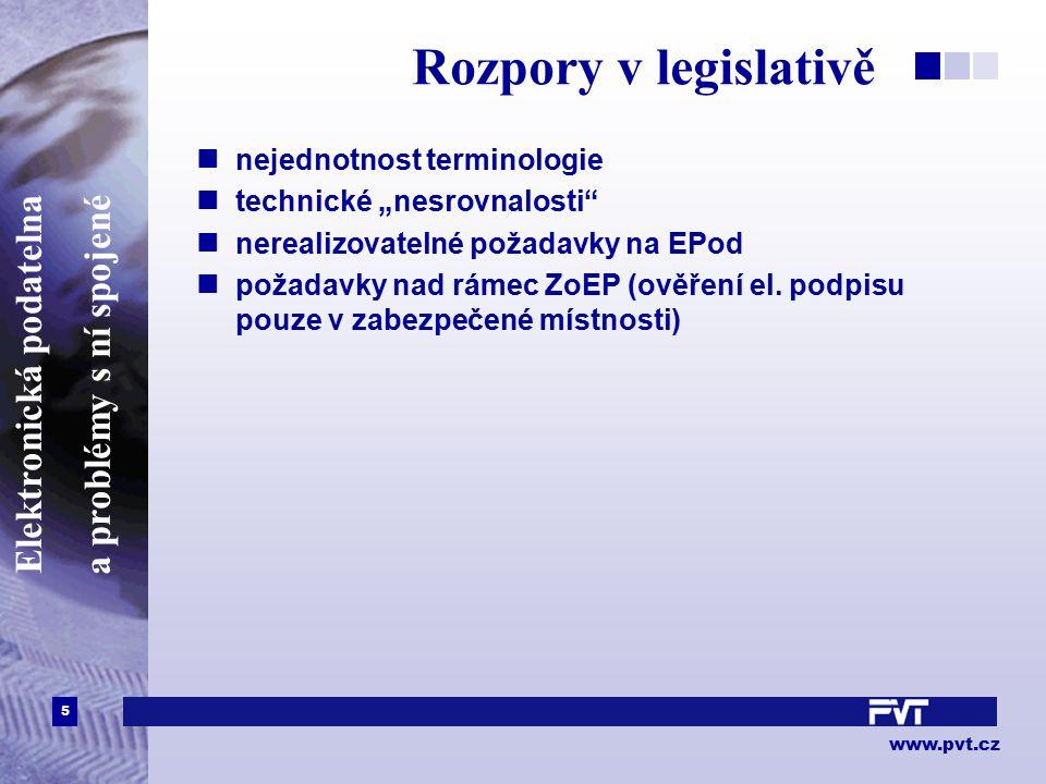 """5 www.pvt.cz Elektronická podatelna a problémy s ní spojené Rozpory v legislativě nejednotnost terminologie technické """"nesrovnalosti nerealizovatelné požadavky na EPod požadavky nad rámec ZoEP (ověření el."""